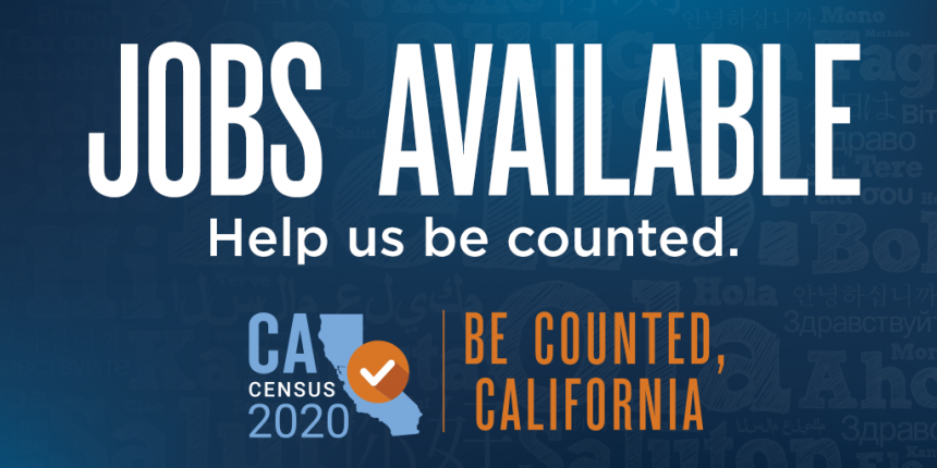 Jobs Available - Help us be counted. Be Counted, California: Census 2020